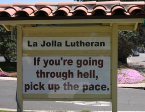La Jolla Lutheran Church sign: if you're going through hell, pick up the pace