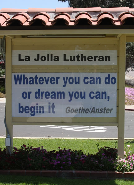 La Jolla Lutheran Church sign - Whatever you can do or dream you can, begin it - Goethe / Anster